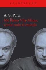 Me llamo Vila-Matas, como todo el mundo - A.G. Porta - Acantilado