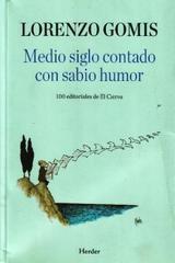 Medio siglo contado con sabio humor - Lorenzo Gomis - Herder