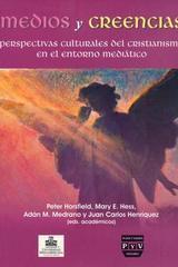 Medios y creencias, perspectivas culturales del cristianismo en el entorno mediático - Juan Carlos Henríquez Mendoza - Ibero