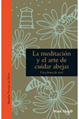 La meditación y el arte de cuidar abejas - Mark Magill - Siruela