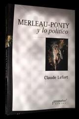 Merleau Ponty y lo político - Claude Lefort - Prometeo