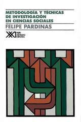 Metodología y técnicas de investigación en ciencias sociales - Felipe Pardinas - Siglo XXI Editores