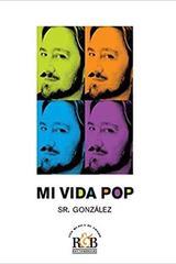 Mi Vida Pop - Sr. González Rafael González Villegas - Rhythm & Books