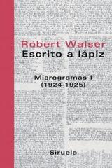 Escrito a lápiz: microgramas I (1924-1925) - Robert Walser - Siruela