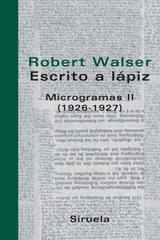 Escrito a lápiz: microgramas II (1926-1927) - Robert Walser - Siruela