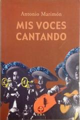 Mis voces cantando - Antonio Marimón - Ediciones Era