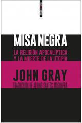 Misa negra. La religión apocalíptica y la muerte de la utopía - John Gray - Sexto Piso