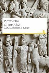 Mitologias: Del Mediterraneo al Ganges - Pierre Grimal - Gredos