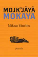 Mojk'jäyä-Mokaya - Mikeas Sánchez - Pluralia