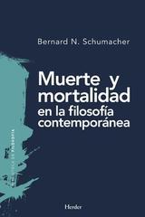Muerte y mortalidad en la filosofía contemporánea - Bernard N. Schumacher - Herder