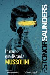 La mujer que disparó a Mussolini - Frances Stonor Saunders - Capitán Swing