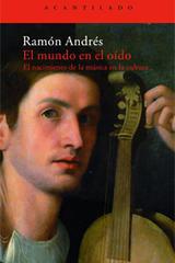 El mundo en el oído - Ramón Andrés - Acantilado