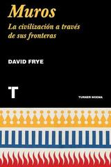 Muros. La civilización a través de sus fronteras - David Frye - Turner