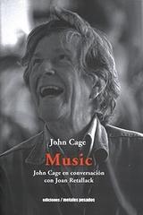 Music: John Cage en conversación con Joan Retallack - John Cage - Ediciones Metales pesados
