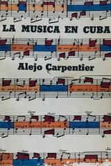 La música en cuba - Alejo Carpentier -  AA.VV. - Otras editoriales