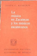 La música en Zacatecas y los músicos zacatecanos - Jesús C. Romero - UNAM