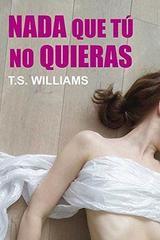 Nada que tú no quieras -  T.S. Williams - Egales