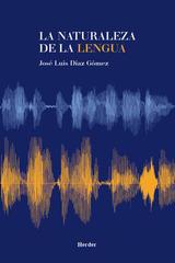 La naturaleza de la lengua - José Luis Díaz Gómez - Herder México