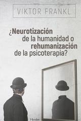 Neurotización de la humanidad o rehumanización de la psicoterapia - Viktor E. Frankl - Herder