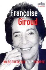No se puede ser feliz siempre - Francoise Giroud - Editorial Gedisa