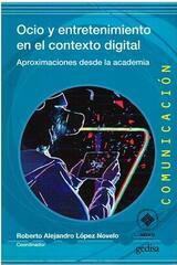 Ocio y entretenimiento en el contexto digital - Roberto Alejandro Lopez Novelo - Editorial Gedisa