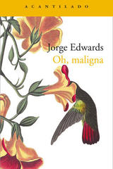 Oh, maligna - Jorge Edwards - Acantilado