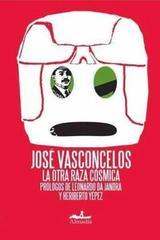 La otra raza cósmica - José Vasconcelos - Almadía