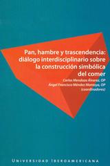 Pan, Hambre y Trascendencia: Diálogo Interdisciplinario Sobre la construccion simbolica del comer - Carlos Mendoza Álvarez - Ibero