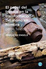 El papel del trabajo en la transformación del mono en hombre y otros textos - Friedrich Engels - Godot