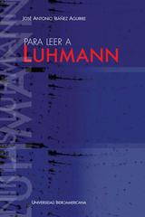 Para leer a Luhmann - José Antonio Ibañez Aguiire - Ibero