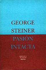 Pasión intacta - George  Steiner - Siruela