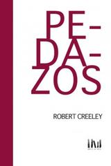 Pedazos - Robert Creeley - Mangos de Hacha