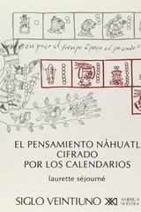El pensamiento náhuatl cifrado por los calendarios - Laurette Séjourné - Siglo XXI Editores
