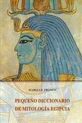 Pequeño diccionario de mitología egipcia - Isabelle Franco - Olañeta