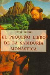 El Pequeño libro de la sabiduría monástica - Henri Brunel - Olañeta