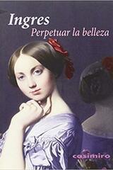 Perpetuar la belleza - Jean Auguste Dominique Ingres - Casimiro