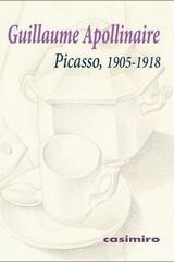 Picasso, 1905-1918 - Guillaume Apollinaire - Casimiro