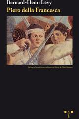 Piero della Francesca - Bernard Henry Levy - Trea
