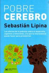 Pobre cerebro -  Sebastián Lipina - Siglo XXI Editores