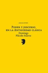 Poder y discurso en la antigüedad clásica - Domingo Plácido Suárez - Abada Editores