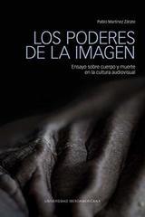 Los poderes de la imagen: ensayo sobre cuerpo y muerte en la cultura audiovisual - Pablo Martínez Zarate - Ibero