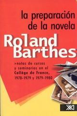 La preparación de la novela - Roland Barthes - Siglo XXI Editores