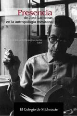 Presencia de José Lameiras en la antropología mexicana  - José Eduardo Zárate - Colmich