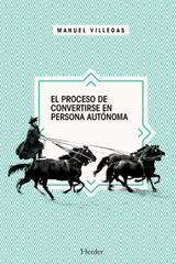 El proceso de convertirse en persona autonónoma - Manuel Villegas - Herder