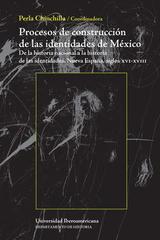 Procesos de construcción de las identidades en México: De la historia nacional a la historia de las identidades. Nueva España, siglos XVI-XVII -  AA.VV. - Ibero