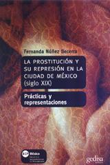 La prostitución y su represión en la ciudad de México (siglo XIX) - Fernanda Núñez Becerra - Editorial Gedisa