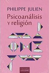Psicoanálisis y religión - Philippe Julien - Ediciones Sígueme