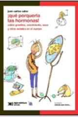 ¡Qué porquería las hormonas! Sobre granitos, crecimiento, sexo y otras señales en el cuerpo - Juan Carlos Calvo - Siglo XXI Editores