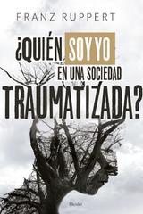 ¿Quién soy yo en una sociedad traumatizada? - Franz Ruppert - Herder