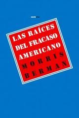 Las raíces del fracaso americano - Morris Berman - Sexto Piso
